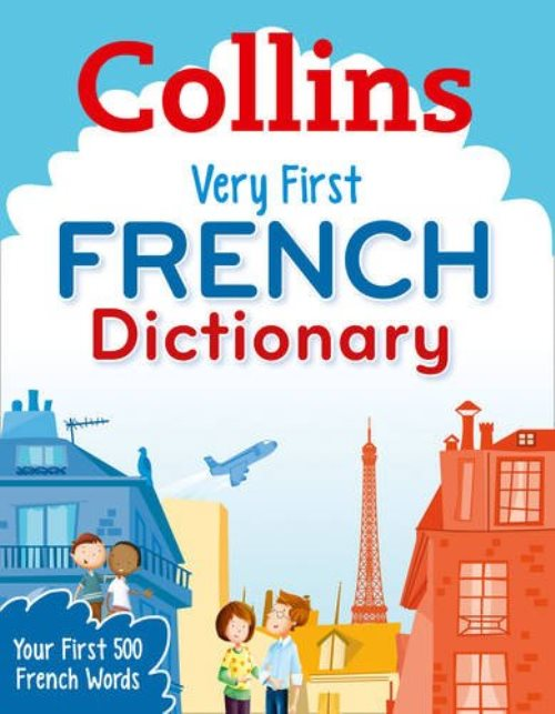 Collins Very First French Dictionary: Your first 500 French words, for ages 5+