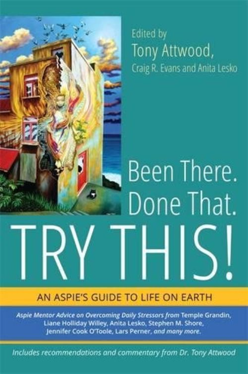 Been There. Done That. Try This!: An Aspie's Guide to Life on Earth