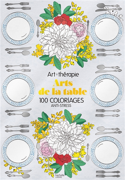 Arts de la table: 100 coloriages anti-stress