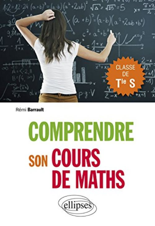 Comprendre son Cours de Maths - Classe de Terminale S