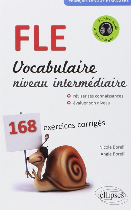 Francais langue etrangere. vocabulaire. niveau intermediaire (a2-b1). 168 exercices corriges.